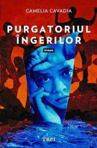 """""""Purgatoriul îngerilor"""", cea de a treia carte a Cameliei Cavadia, se va lansa pe 19 mai"""